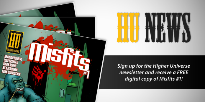 Sign up for the Higher Universe newsletter and receive a FREE digital copy of Misfits #1!